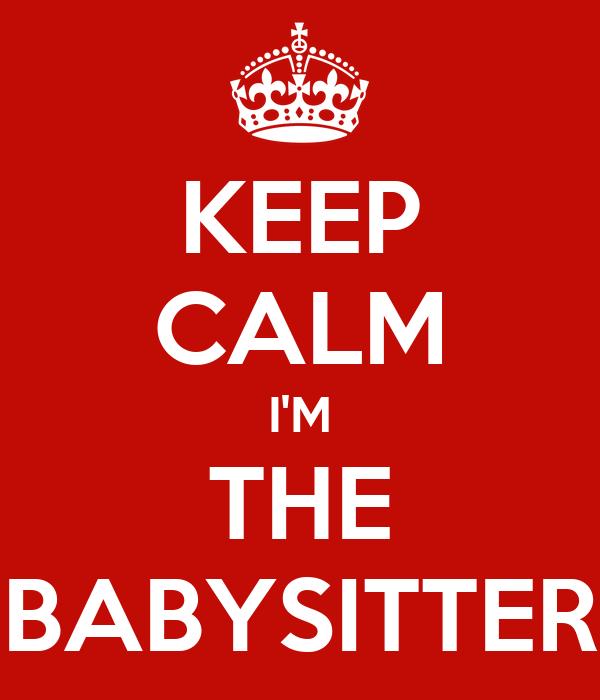 KEEP CALM I'M THE BABYSITTER