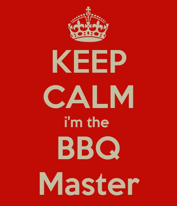KEEP CALM i'm the  BBQ Master