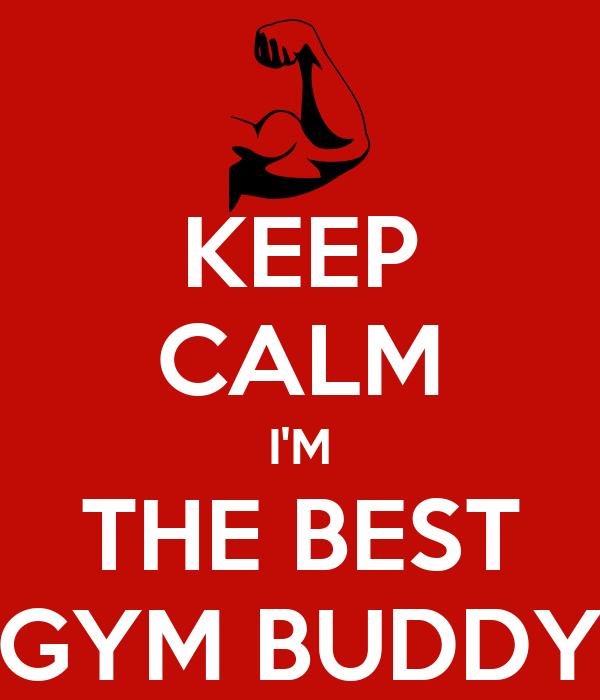 KEEP CALM I'M THE BEST GYM BUDDY
