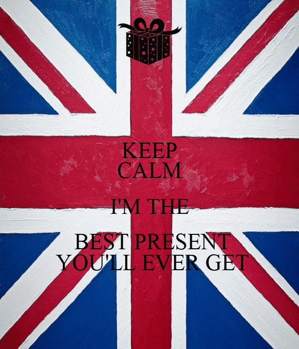 KEEP CALM I'M THE  BEST PRESENT  YOU'LL EVER GET