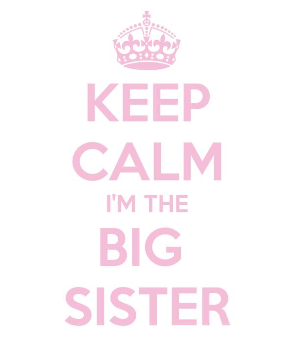 KEEP CALM I'M THE BIG  SISTER