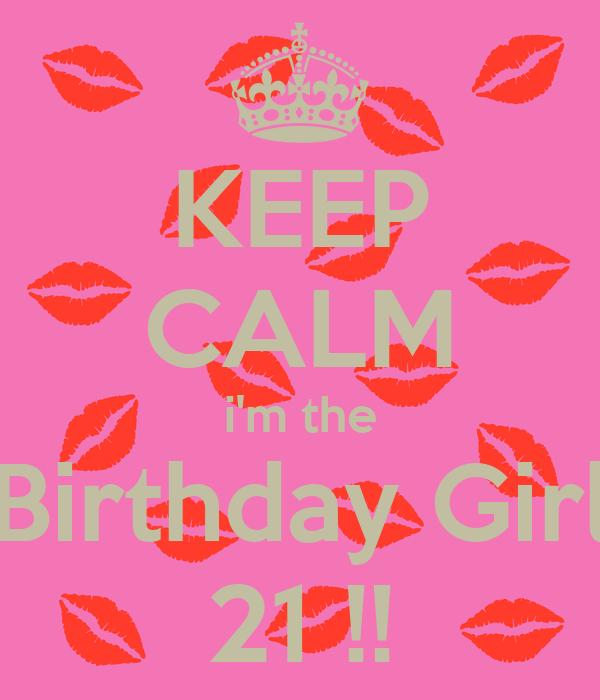 KEEP CALM i'm the Birthday Girl 21 !!