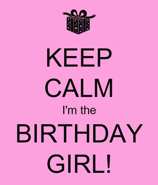 KEEP CALM I'm the BIRTHDAY GIRL!