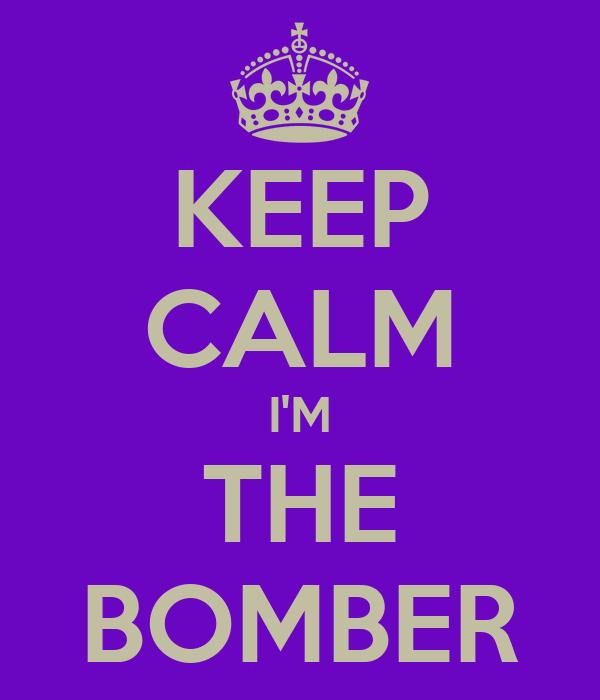 KEEP CALM I'M THE BOMBER