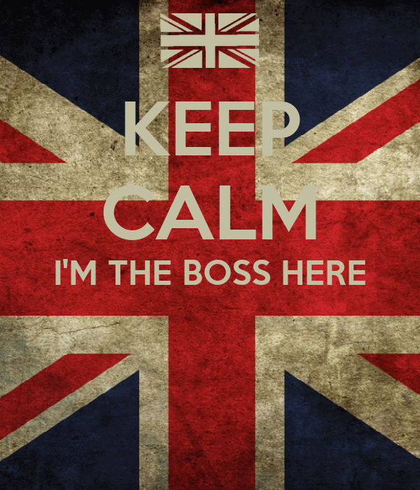 KEEP CALM I'M THE BOSS HERE