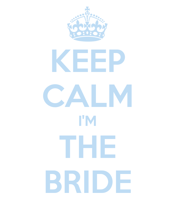 KEEP CALM I'M THE BRIDE