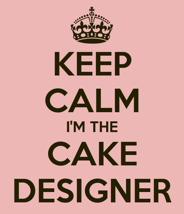 KEEP CALM I'M THE CAKE DESIGNER