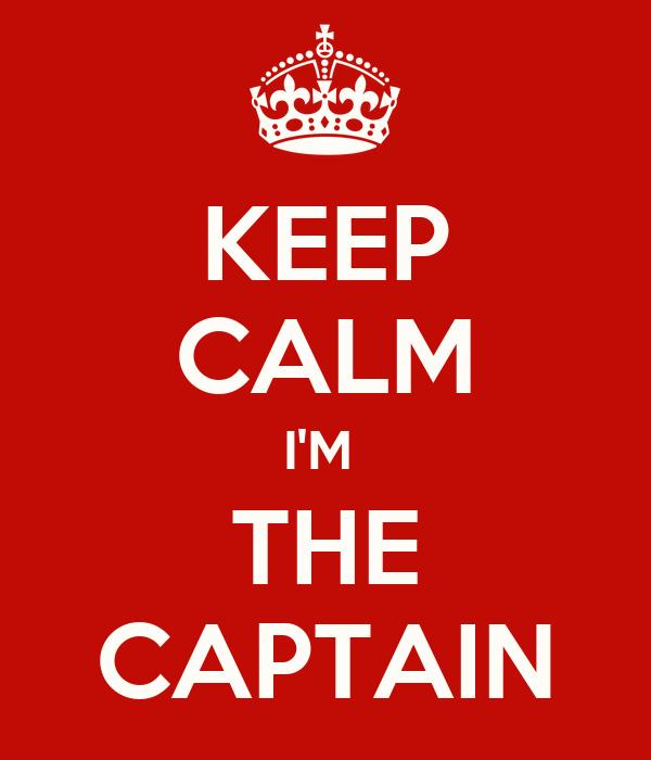 KEEP CALM I'M  THE CAPTAIN