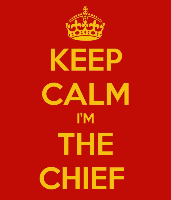 KEEP CALM I'M THE CHIEF