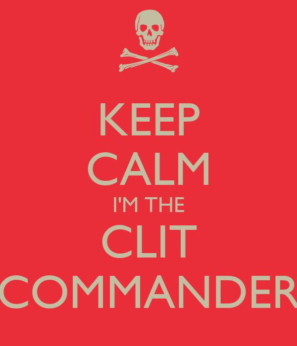 KEEP CALM I'M THE CLIT COMMANDER