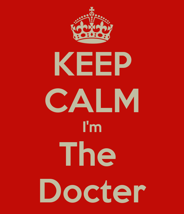 KEEP CALM I'm The  Docter