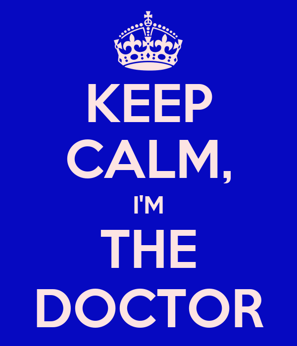 KEEP CALM, I'M THE DOCTOR