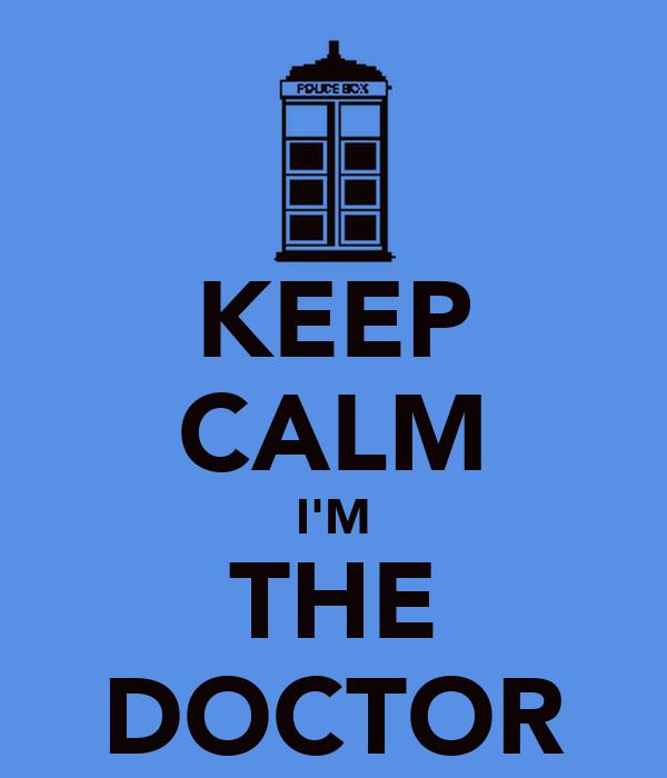 KEEP CALM I'M THE DOCTOR