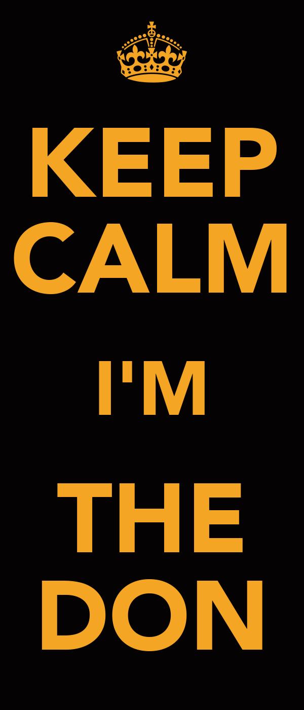 KEEP CALM I'M THE DON