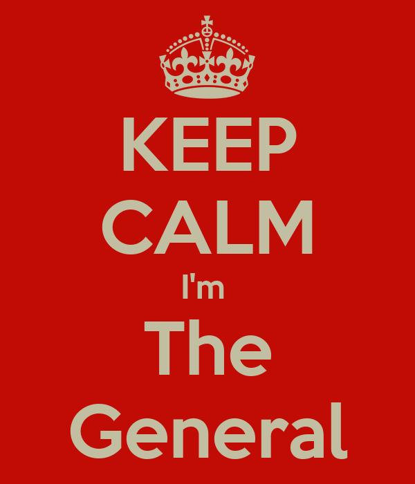 KEEP CALM I'm  The General