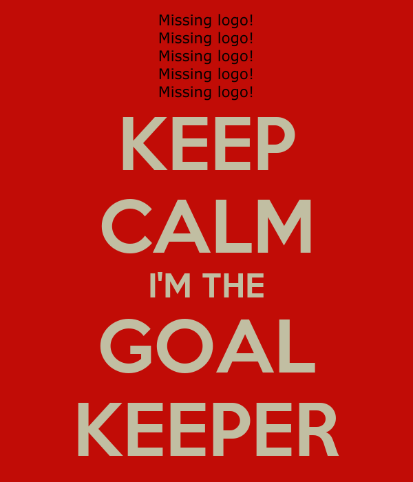 KEEP CALM I'M THE GOAL KEEPER