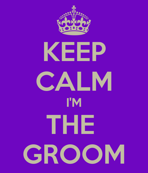 KEEP CALM I'M THE  GROOM