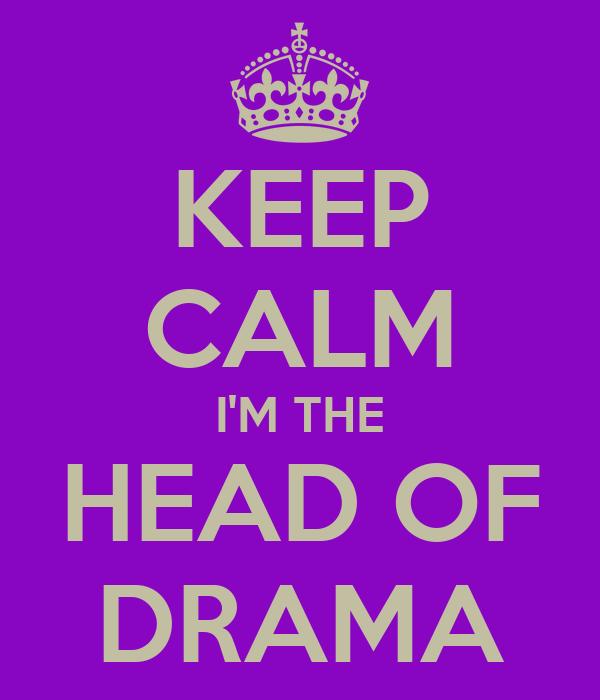 KEEP CALM I'M THE HEAD OF DRAMA