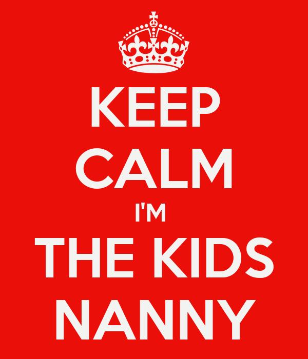 KEEP CALM I'M  THE KIDS NANNY
