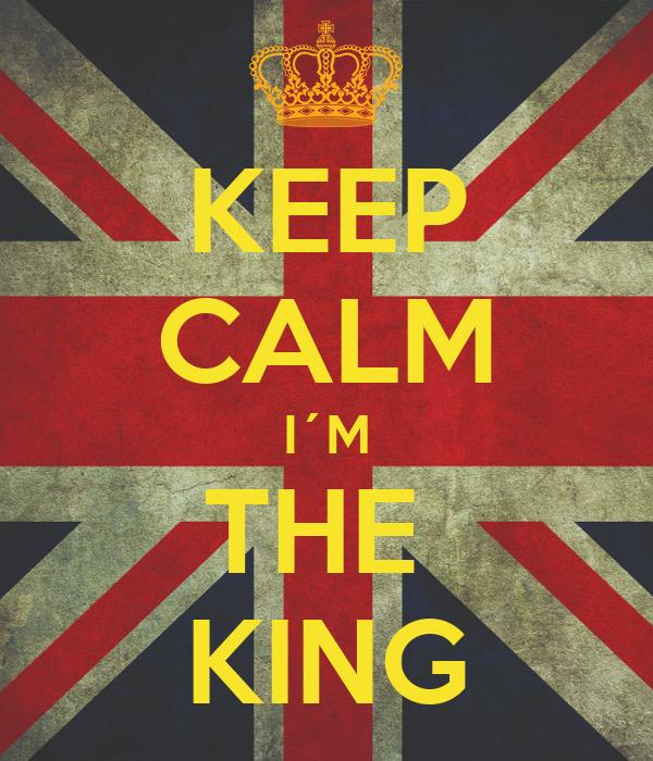 KEEP CALM I´M THE  KING