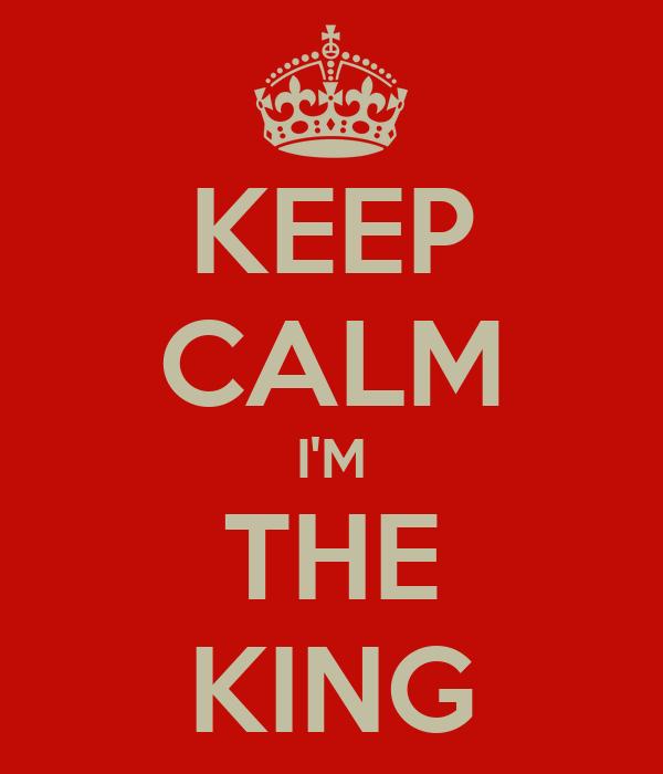 KEEP CALM I'M THE KING