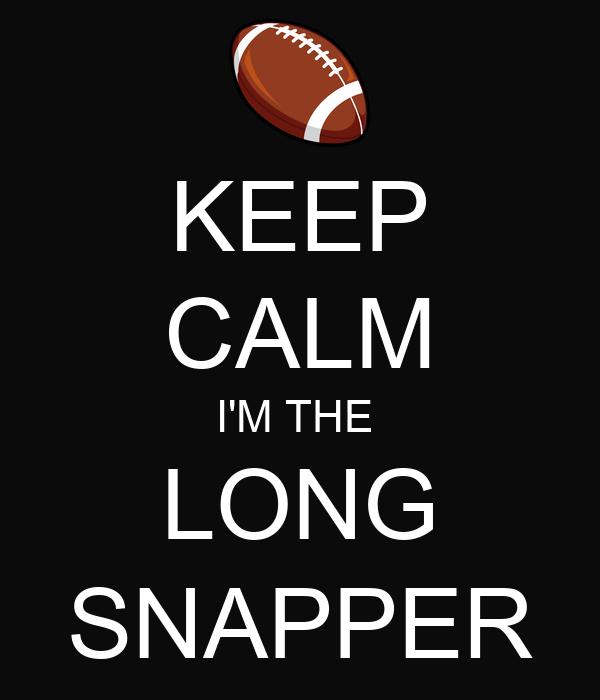 KEEP CALM I'M THE  LONG SNAPPER