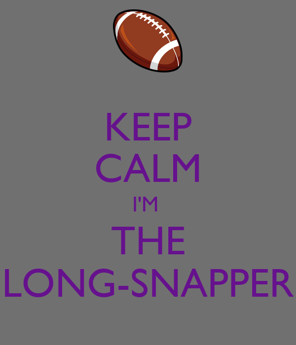 KEEP CALM I'M  THE LONG-SNAPPER