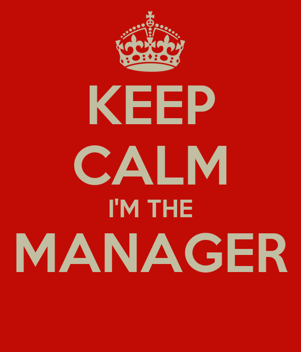 KEEP CALM I'M THE MANAGER