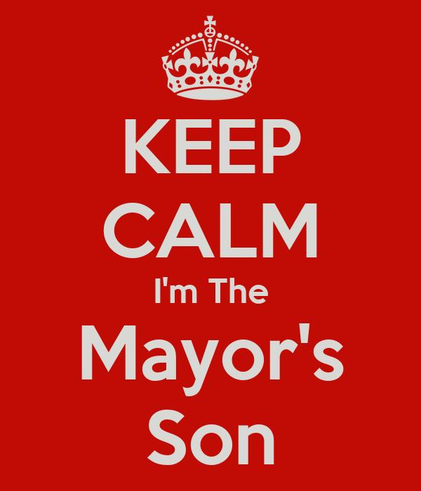 KEEP CALM I'm The Mayor's Son