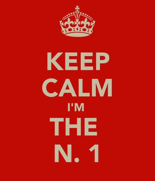 KEEP CALM I'M  THE  N. 1