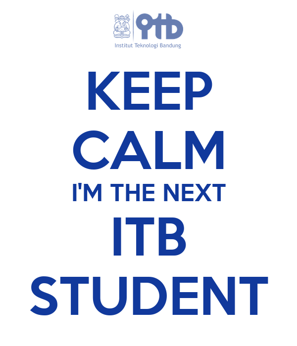KEEP CALM I'M THE NEXT ITB STUDENT