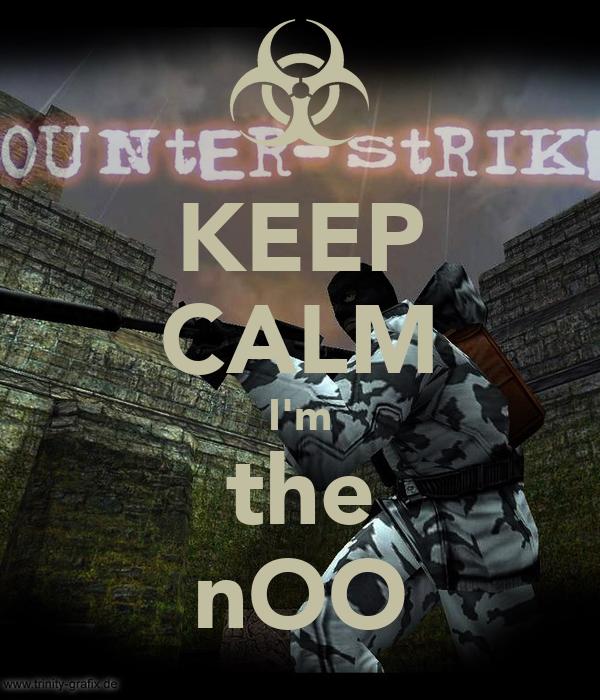 KEEP CALM  I'm  the nOO