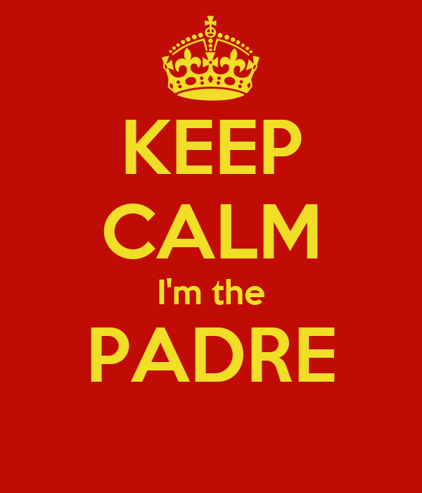 KEEP CALM I'm the PADRE