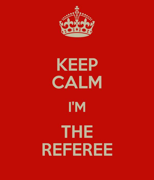 KEEP CALM I'M THE REFEREE