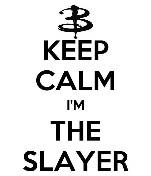 KEEP CALM I'M THE SLAYER