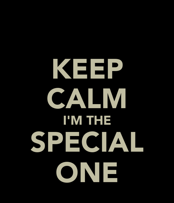KEEP CALM I'M THE SPECIAL ONE