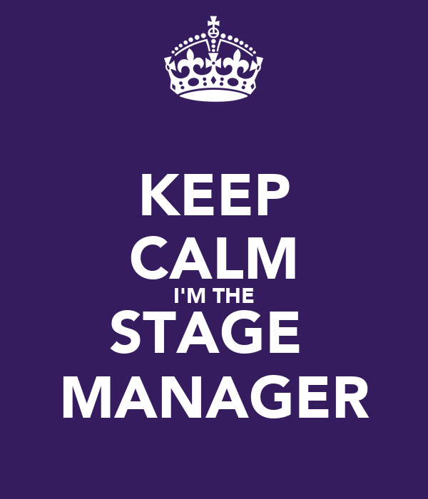 KEEP CALM I'M THE STAGE  MANAGER