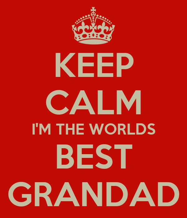 KEEP CALM I'M THE WORLDS BEST GRANDAD
