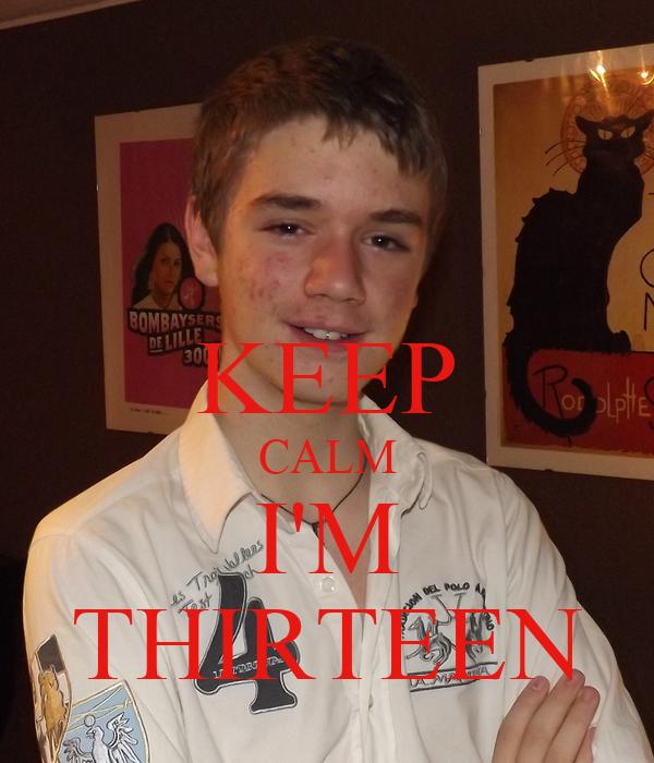 KEEP CALM I'M THIRTEEN