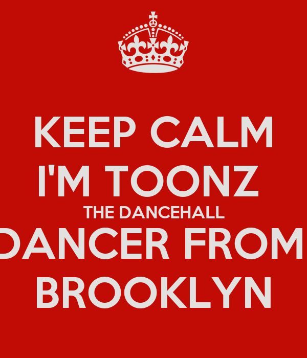 KEEP CALM I'M TOONZ  THE DANCEHALL DANCER FROM  BROOKLYN