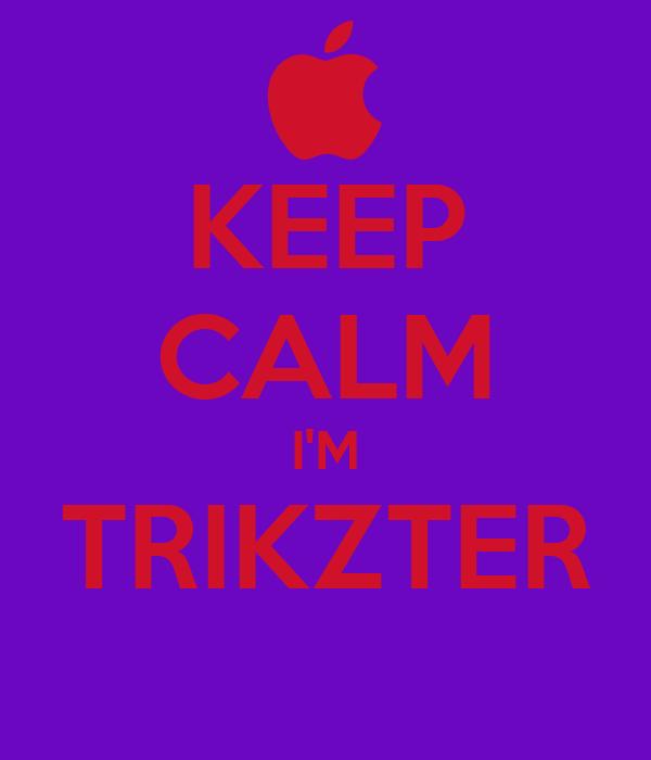 KEEP CALM I'M TRIKZTER