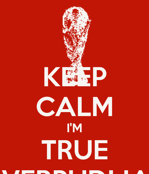 KEEP CALM I'M TRUE LIVERPUDLIAN