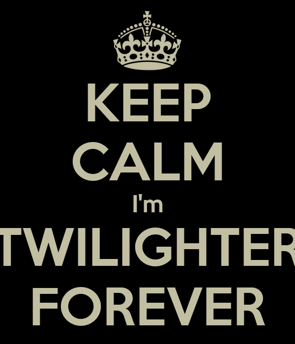 KEEP CALM I'm TWILIGHTER FOREVER
