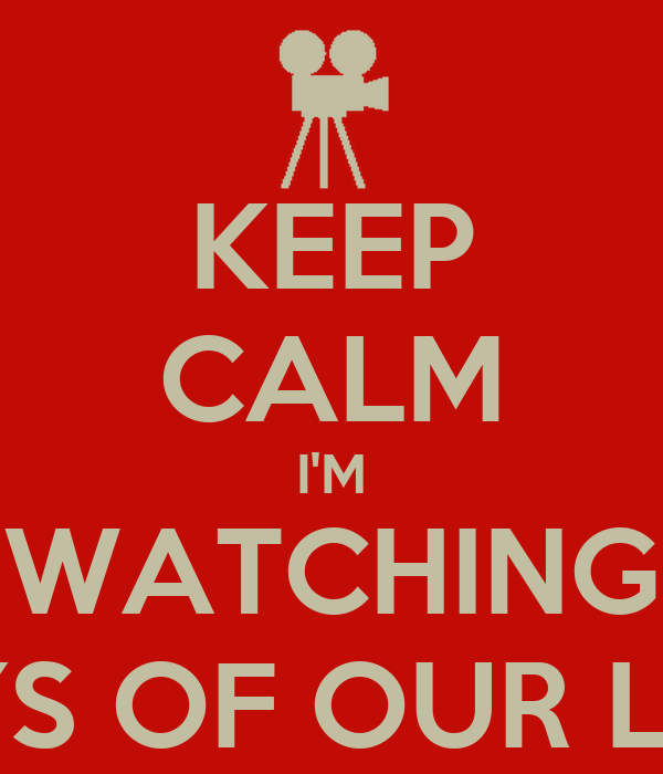 KEEP CALM I'M WATCHING DAYS OF OUR LIVES