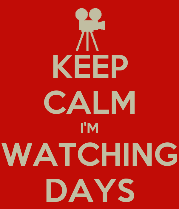 KEEP CALM I'M WATCHING DAYS