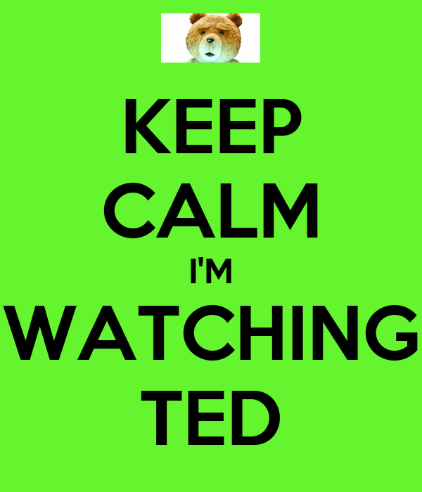 KEEP CALM I'M WATCHING TED
