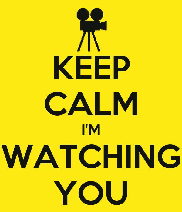 KEEP CALM I'M WATCHING YOU