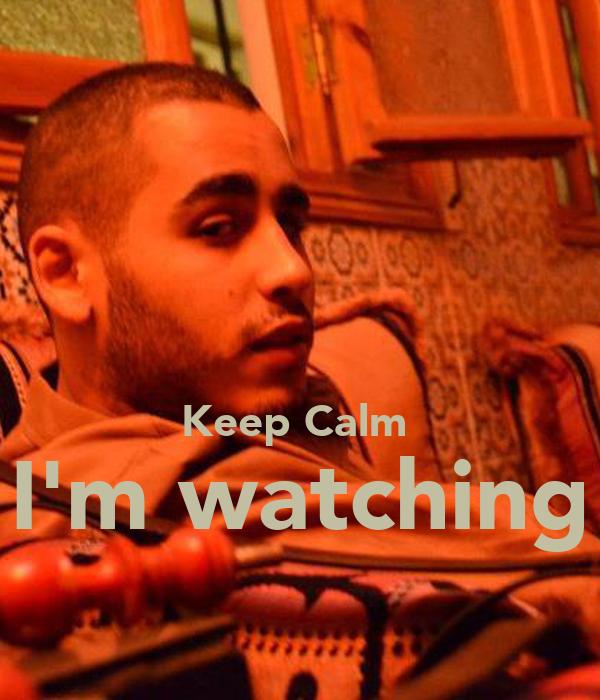 Keep Calm  I'm watching