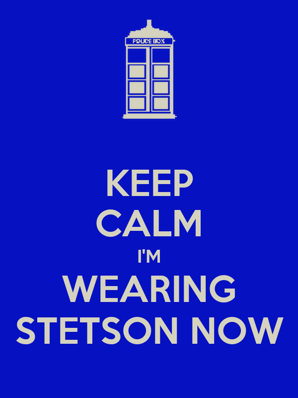 KEEP CALM I'M WEARING STETSON NOW