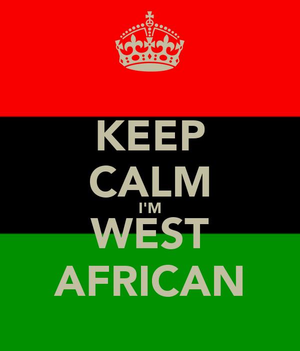 KEEP CALM I'M WEST AFRICAN